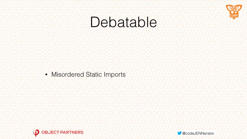 Debatable • Misordered Static Imports