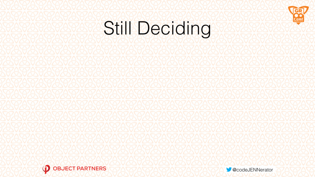 Still Deciding