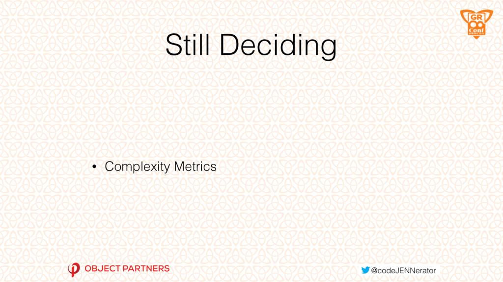 Still Deciding • Complexity Metrics