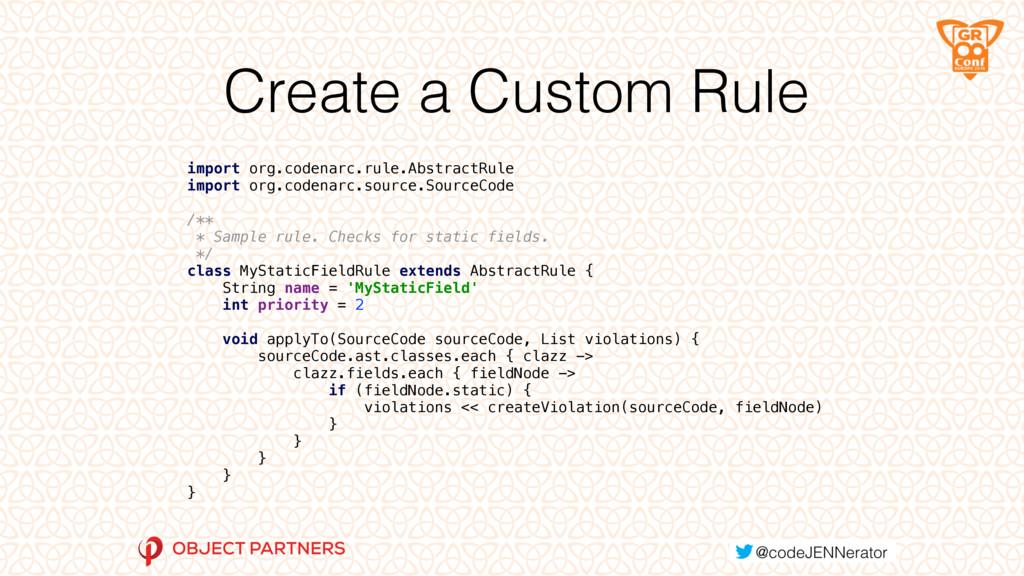 Create a Custom Rule import org.codenarc.rule.A...