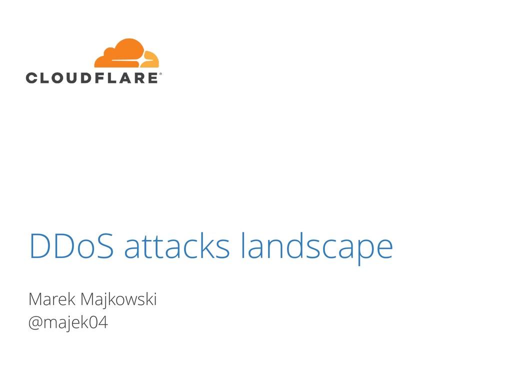 DDoS attacks landscape Marek Majkowski @majek04