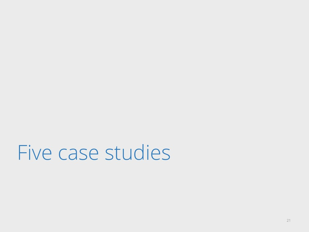Five case studies 21
