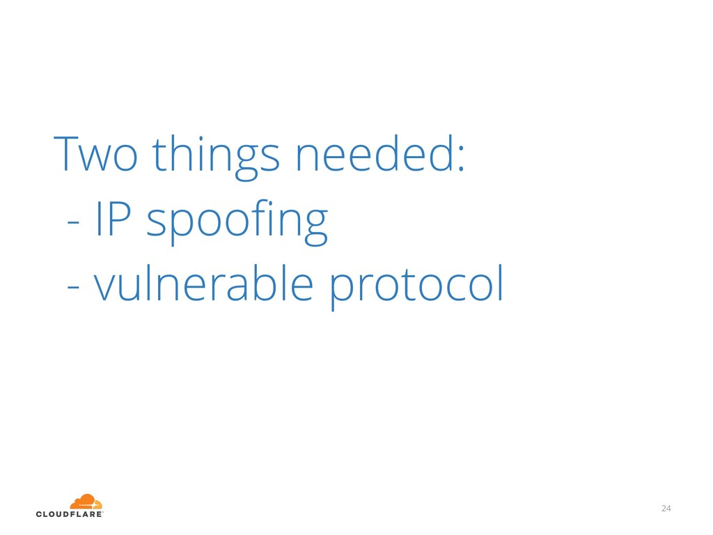 24 Two things needed: - IP spoofing - vulnerable...