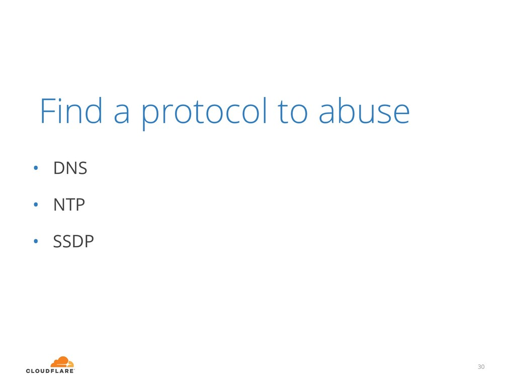 30 Find a protocol to abuse • DNS • NTP • SSDP