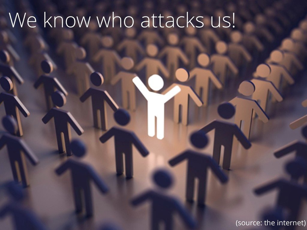 67 We know who attacks us! (source: the interne...