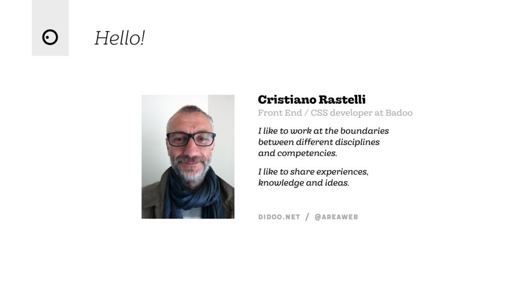 Hello! Cristiano Rastelli Front End / CSS devel...