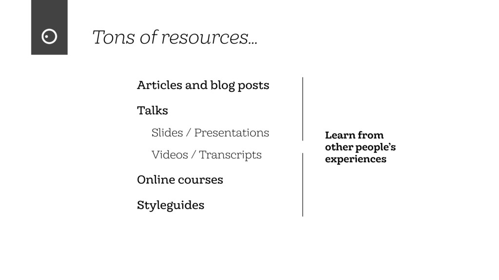 Tons of resources… Articles and blog posts Talk...