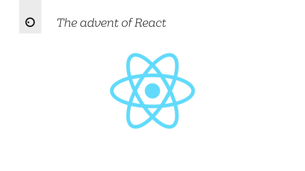 The advent of React