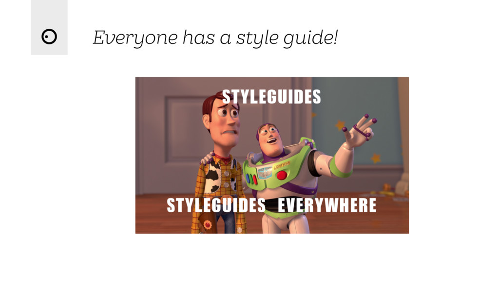 Everyone has a style guide!