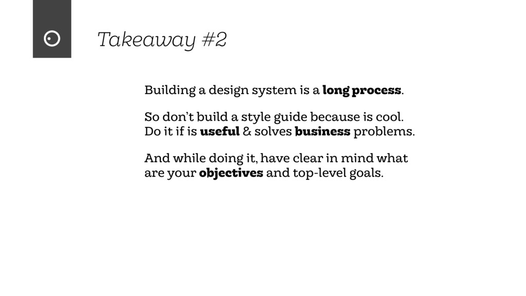 Takeaway #2 Building a design system is a long ...