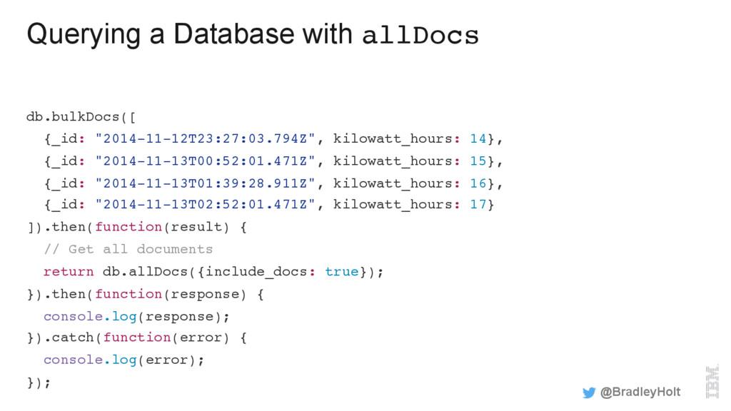 Querying a Database with allDocs db.bulkDocs([ ...