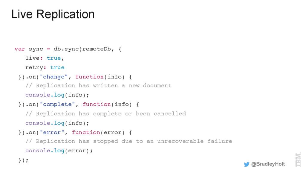 Live Replication var sync = db.sync(remoteDb, {...