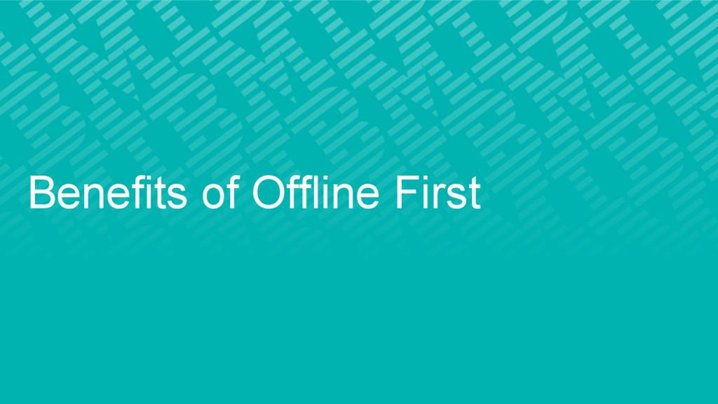 Benefits of Offline First