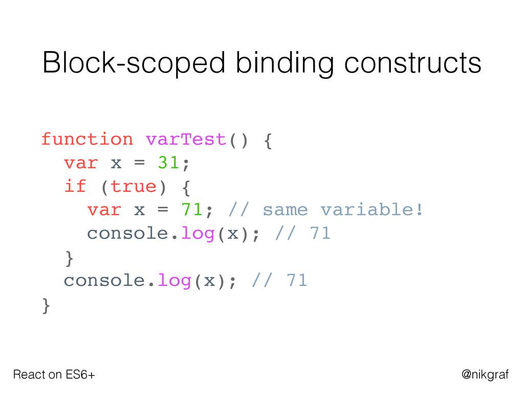 React on ES6+ @nikgraf Block-scoped binding con...
