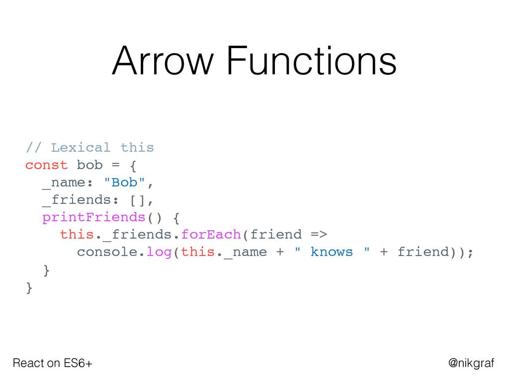 React on ES6+ @nikgraf Arrow Functions // Lexic...