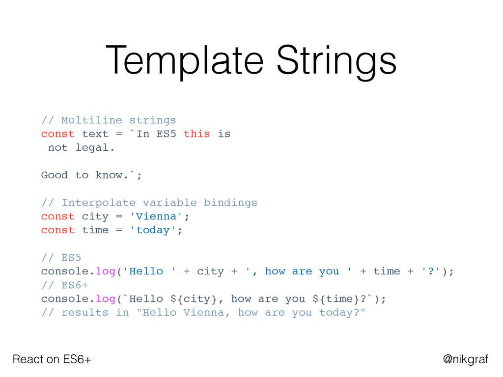 React on ES6+ @nikgraf Template Strings // Mult...