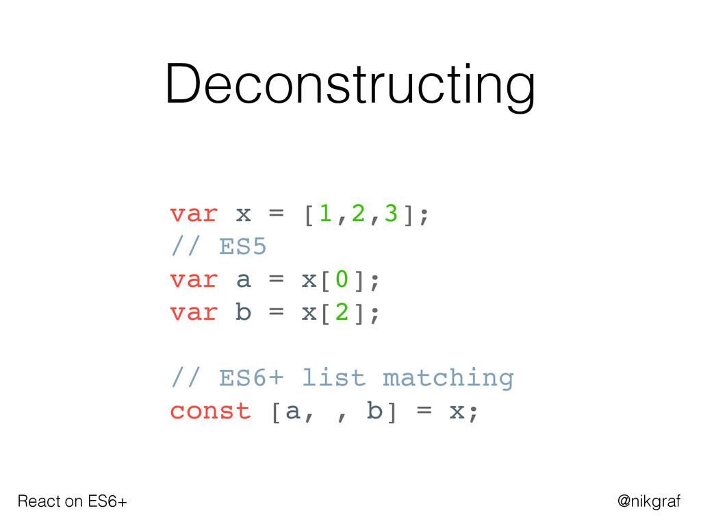 React on ES6+ @nikgraf Deconstructing var x = [...