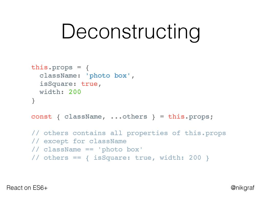 React on ES6+ @nikgraf Deconstructing this.prop...