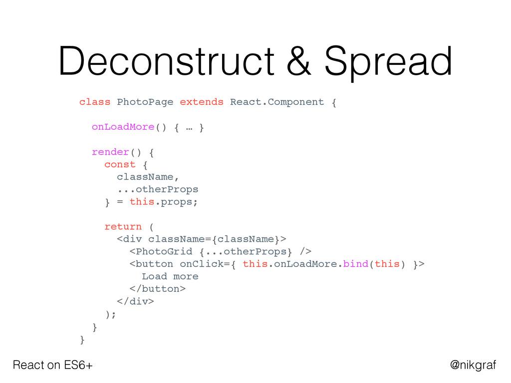 React on ES6+ @nikgraf Deconstruct & Spread cla...