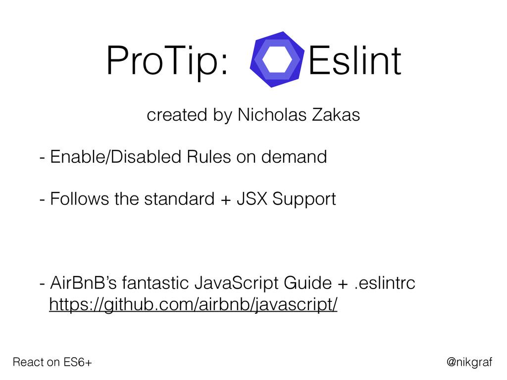 React on ES6+ @nikgraf ProTip: Eslint created b...