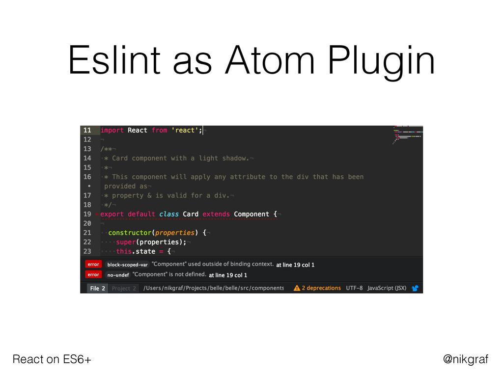 React on ES6+ @nikgraf Eslint as Atom Plugin