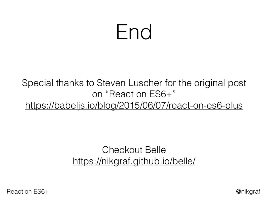 React on ES6+ @nikgraf End Special thanks to St...