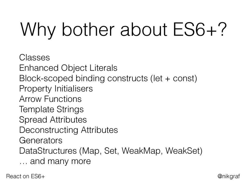React on ES6+ @nikgraf Why bother about ES6+? C...