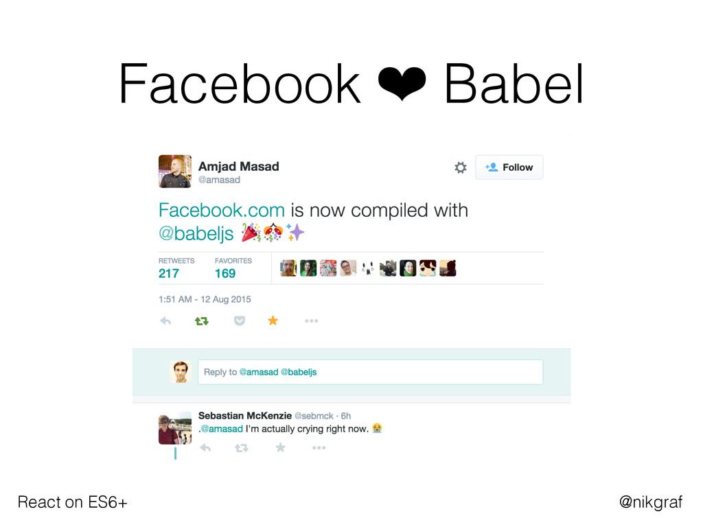 React on ES6+ @nikgraf Facebook ❤ Babel