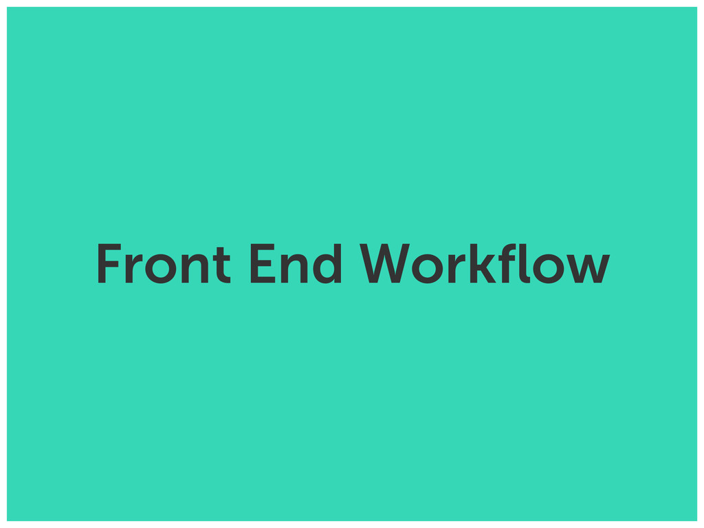 Front End Workflow
