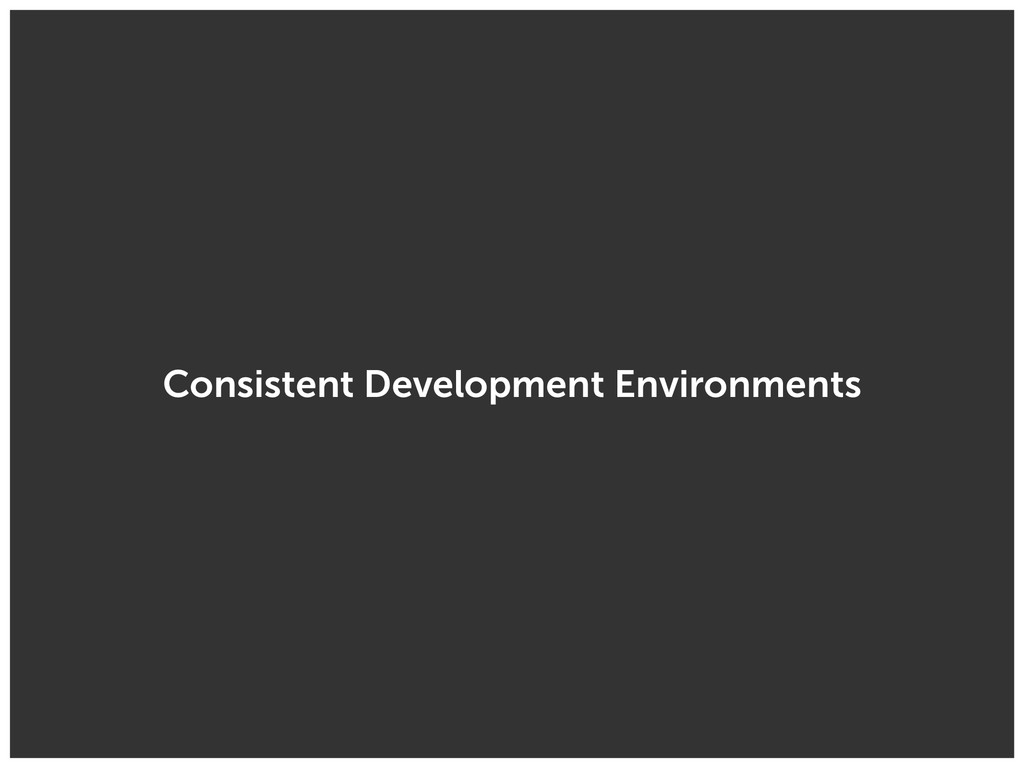 Consistent Development Environments
