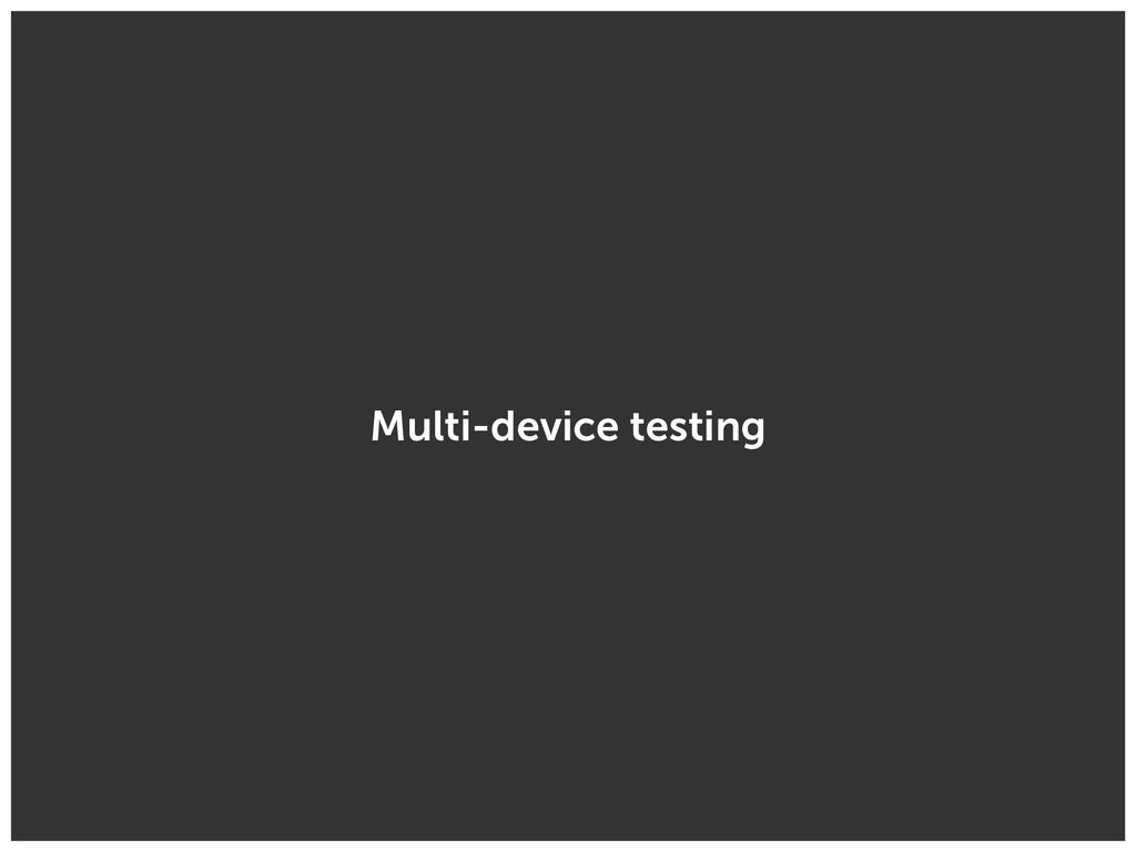 Multi-device testing