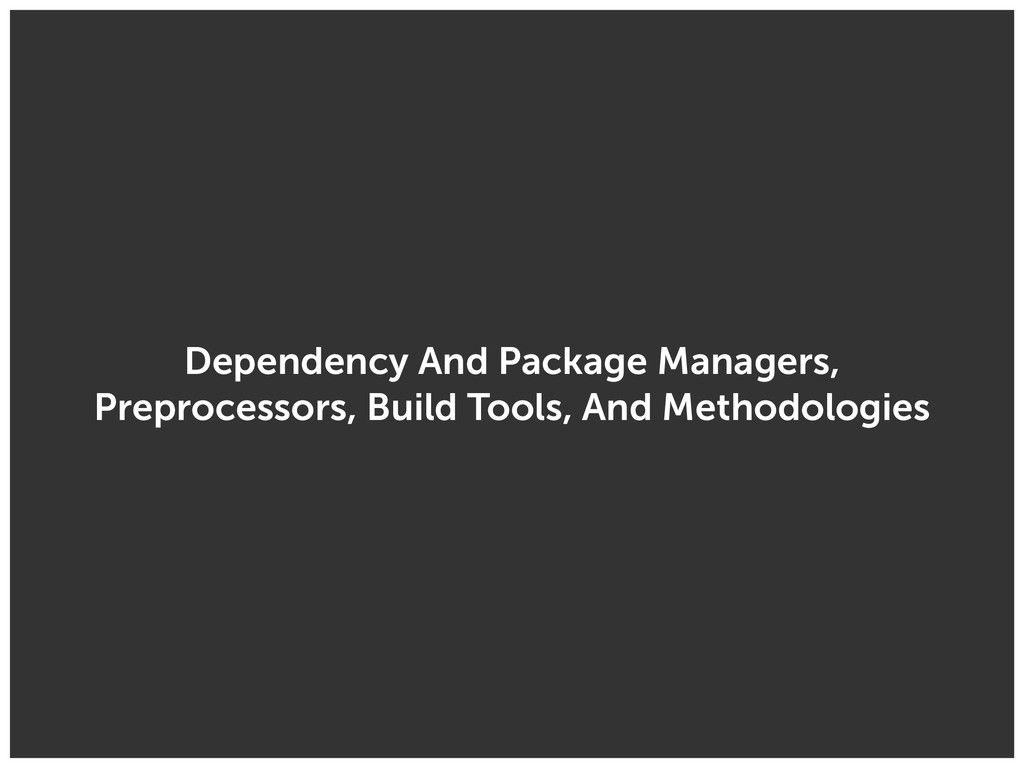 Dependency And Package Managers, Preprocessors,...