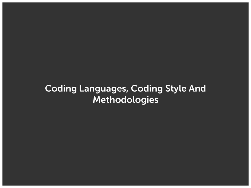 Coding Languages, Coding Style And Methodologies