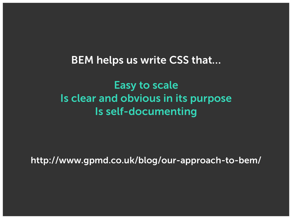 BEM helps us write CSS that… Easy to scale