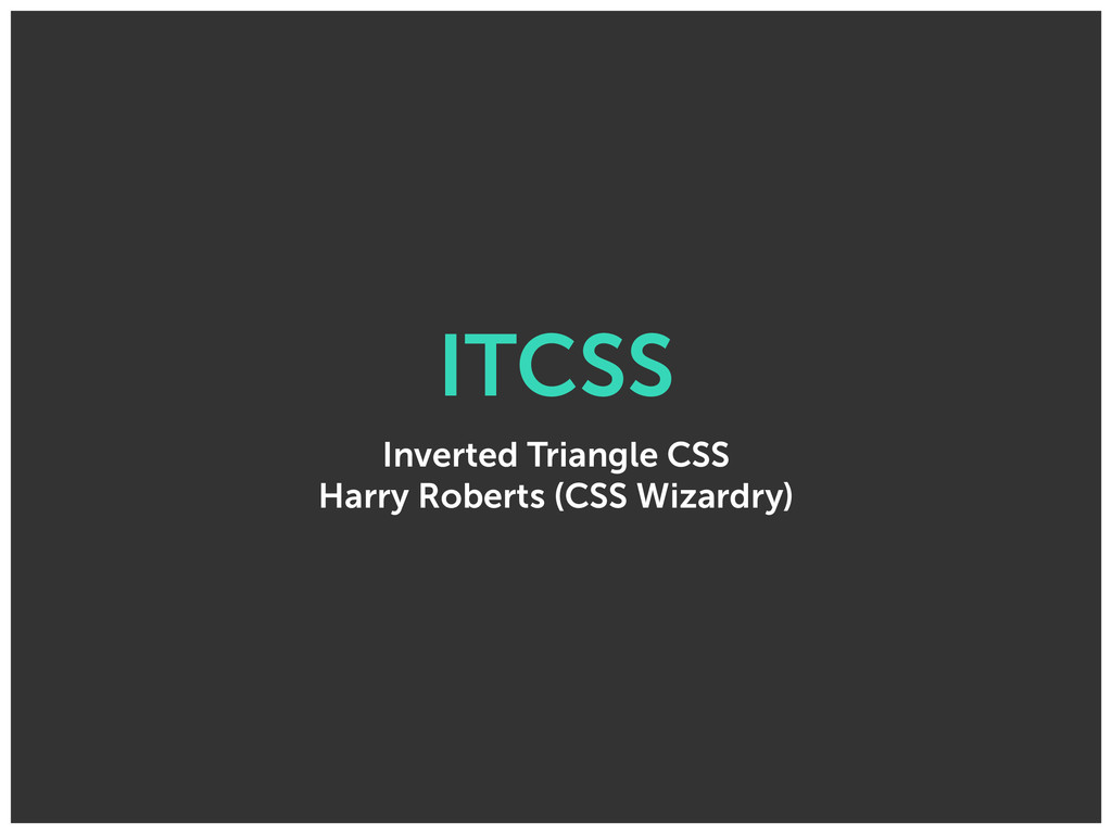 ITCSS Inverted Triangle CSS Harry Roberts (CSS ...