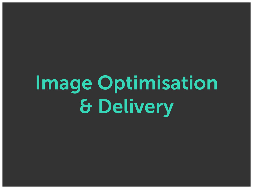Image Optimisation & Delivery
