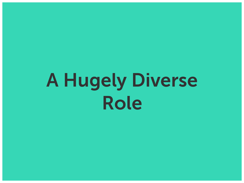 A Hugely Diverse Role