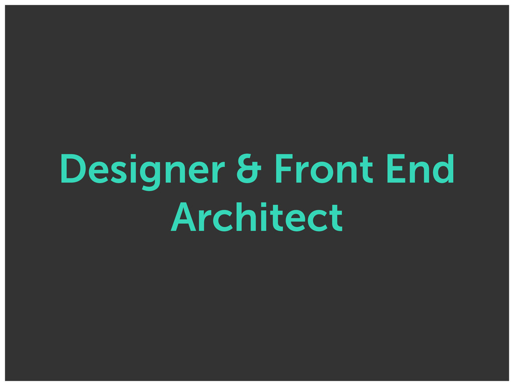 Designer & Front End Architect