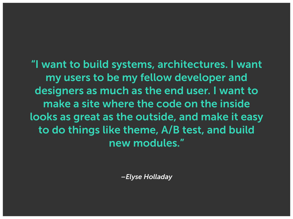 "–Elyse Holladay ""I want to build systems, archi..."