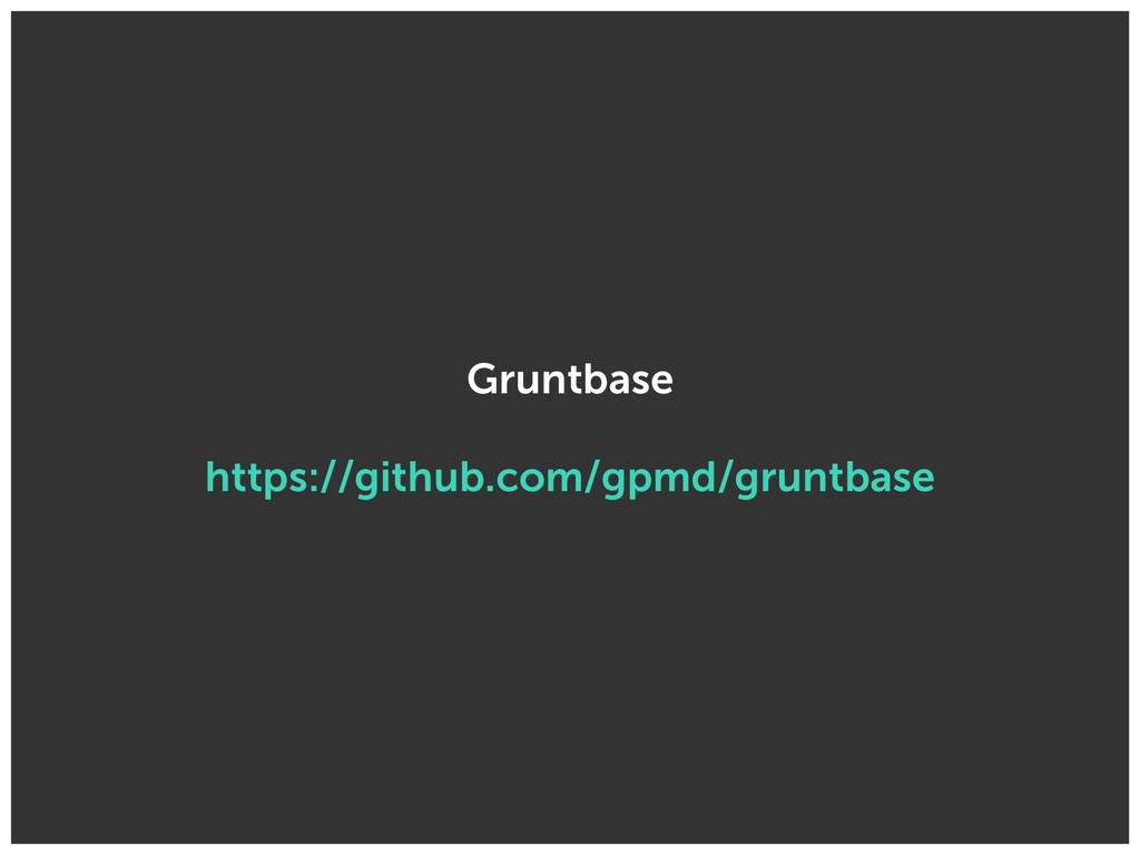 Gruntbase https://github.com/gpmd/gruntbase