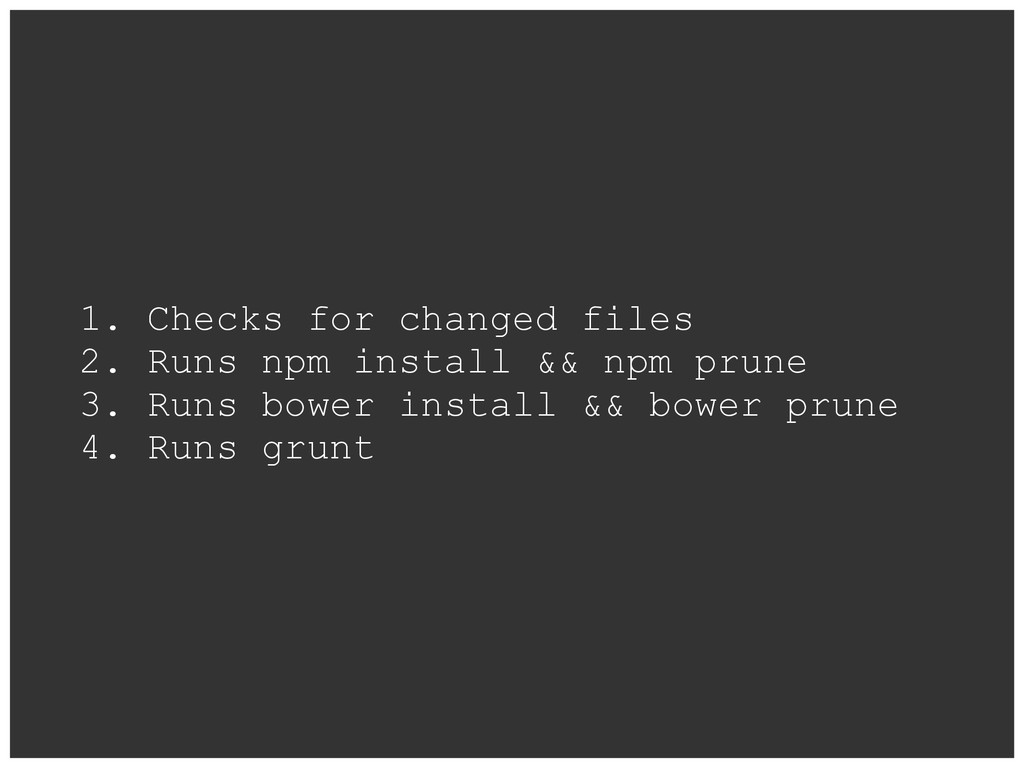 1. Checks for changed files 2. Runs npm install...