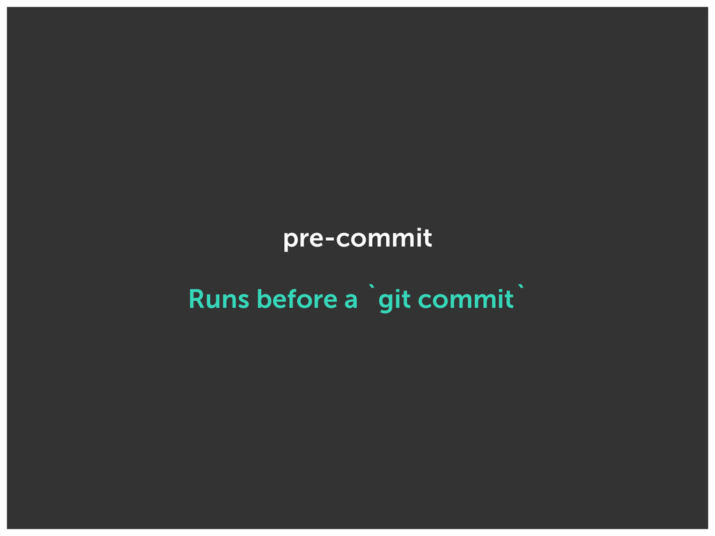 pre-commit Runs before a `git commit`