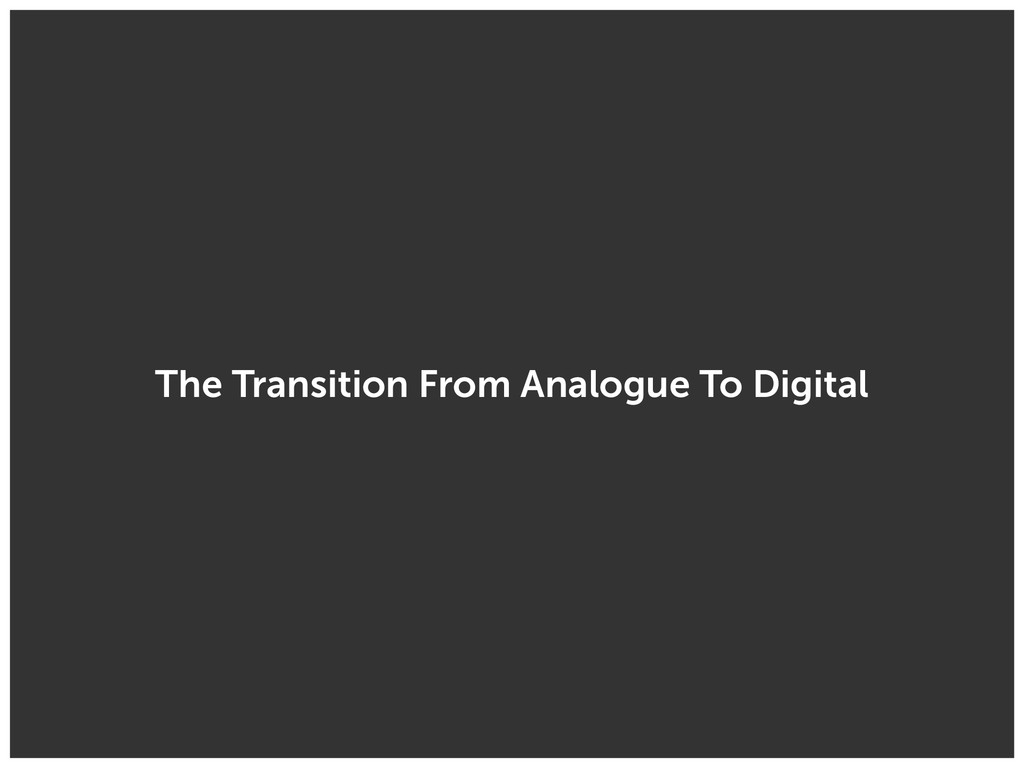 The Transition From Analogue To Digital