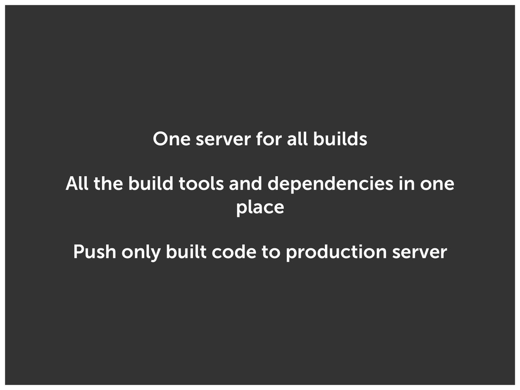 One server for all builds All the build tools a...
