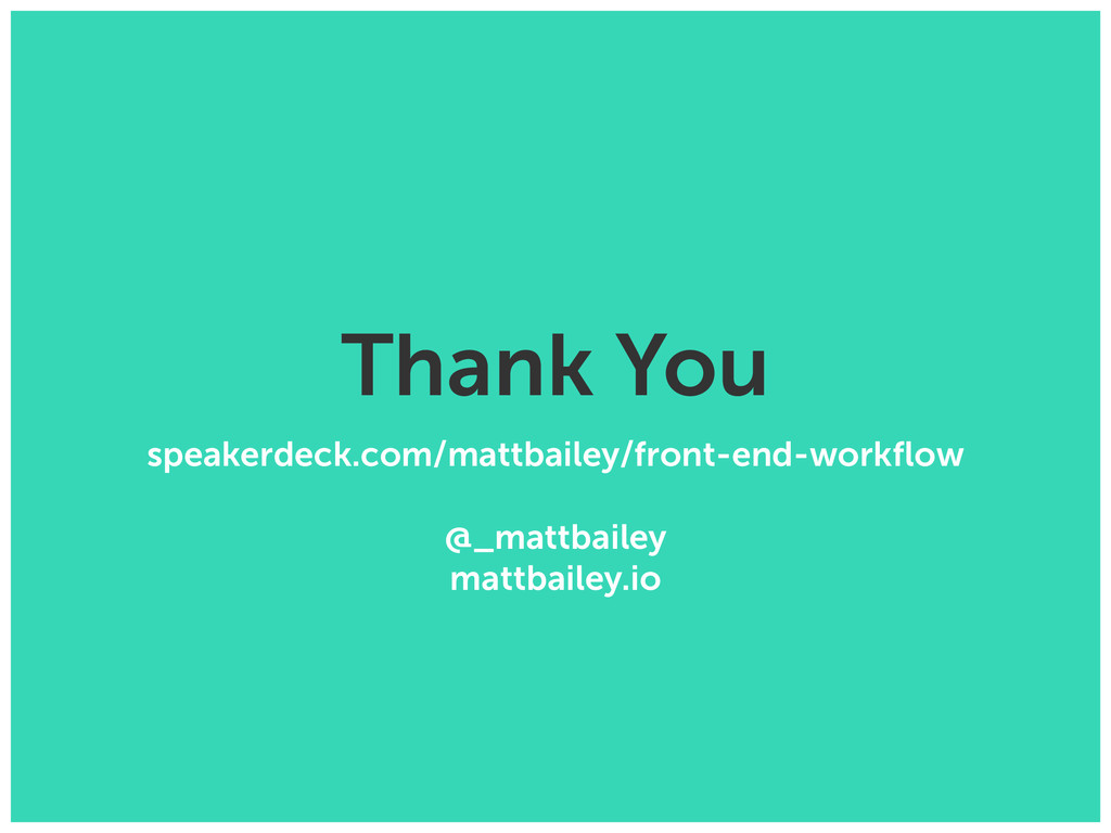 Thank You speakerdeck.com/mattbailey/front-end-...