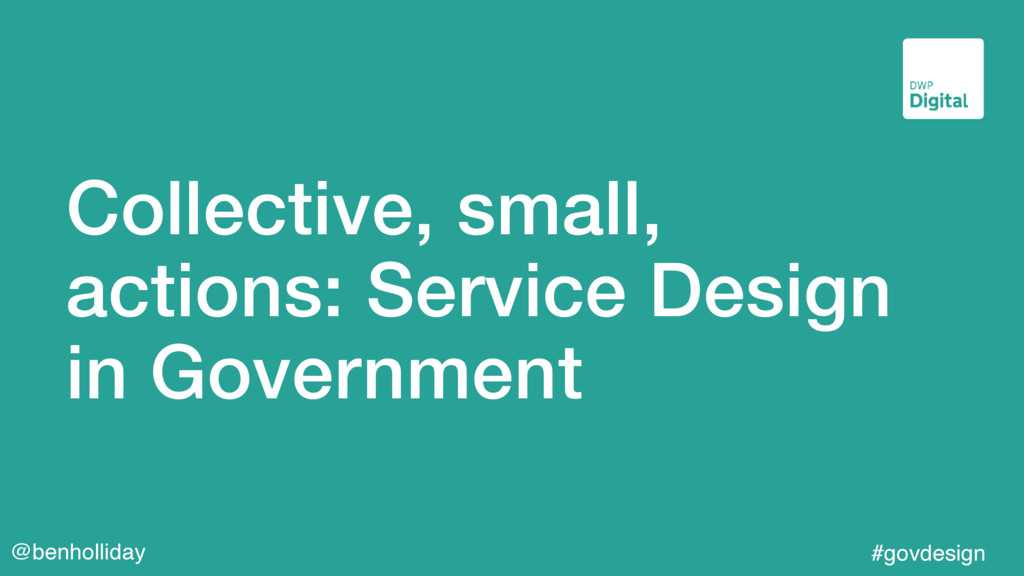 @benholliday #govdesign Collective, small, acti...