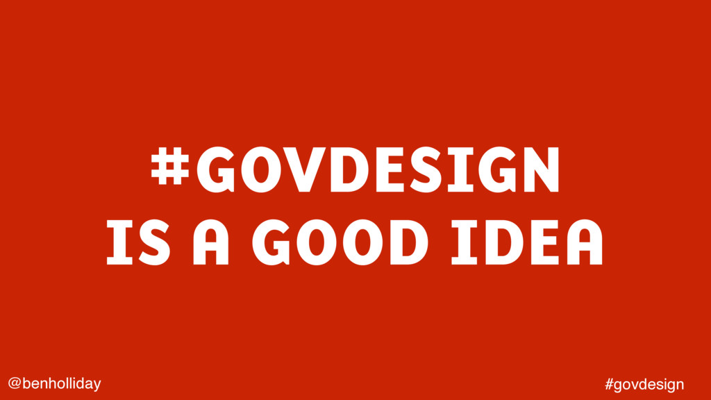 @benholliday #govdesign #GOVDESIGN IS A GOOD ID...