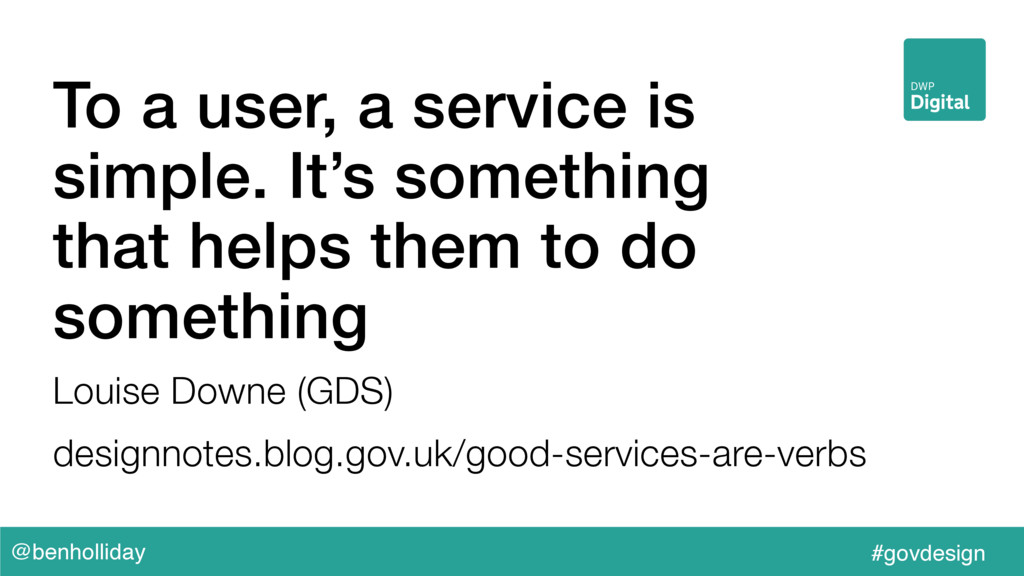 @benholliday #govdesign To a user, a service is...