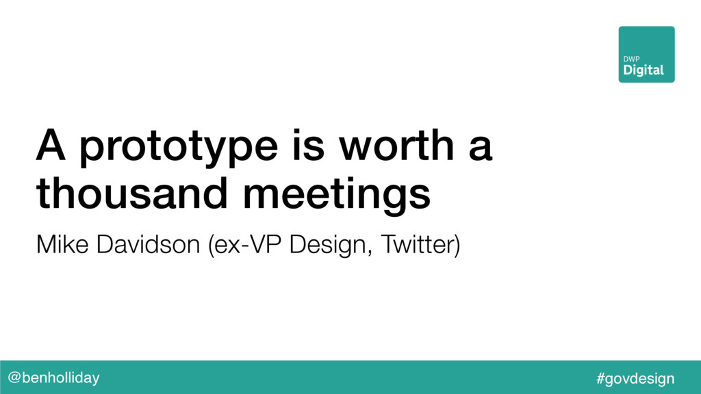 @benholliday #govdesign A prototype is worth a ...