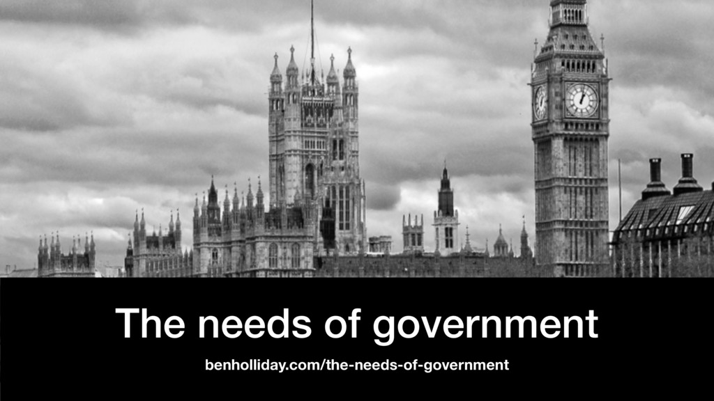 @benholliday #govdesign The needs of government...